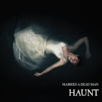 "Married A Dead Man – ""Haunt"""