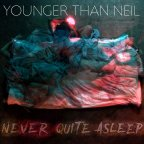 Younger Than Neil – Never Quite Asleep
