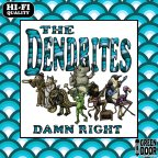 The Dendrites – Damn right