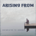 """Arising From – """"Contemplating The Unknown"""""""
