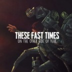 """These Fast Times – """"On the Other Side of Fear"""""""