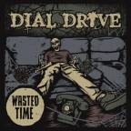 "Dial Drive releases new album, ""Wasted Time"" on A Jam Records"